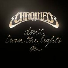 Dont Turn The Lights On (EP) - Chromeo