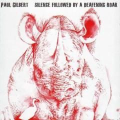 Silence Followed By A Deafening Roar - Paul Gilbert