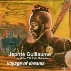 Voyage Of Dreams (CD2) - Jephte Guillaume And The Tet Kale Orkestra
