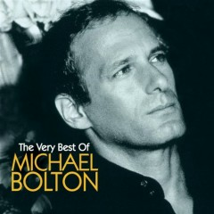 The Very Best of Michael Bolton (CD1) - Michael Bolton