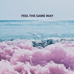 Feel The Same Way (Single) - LUXMARTINE