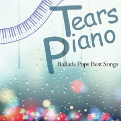 Tears Piano BalladS Pops Best Songs