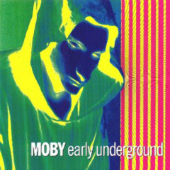 Early Underground - Moby