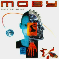 The Story So Far - Moby