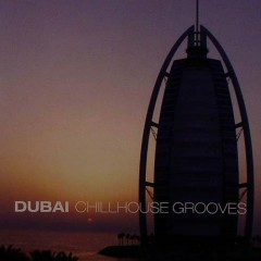 Dubai Chillhouse Grooves Vol 1