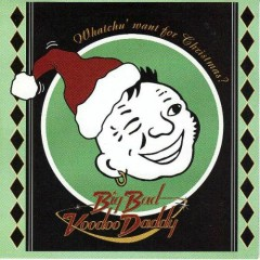 Whatchu' Want For Christmas - Big Bad Voodoo Daddy