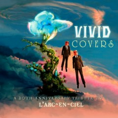 Vivid Covers - A 20th Anniversary Tribute To L'Arc ~ en ~ Ciel