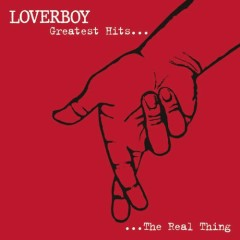 Greatest Hits The Real Thing - Loverboy