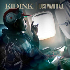 I Just Want It All - Single - Kid Ink