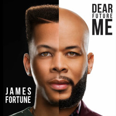 Dear Future Me - James Fortune, FIYA