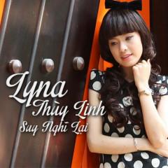 Suy Nghĩ Lại - Lyna Thùy Linh