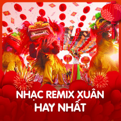 Nhạc Xuân Remix Hay Nhất