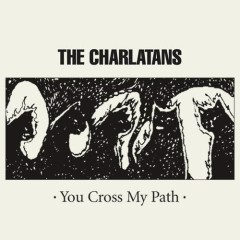You Cross My Path - The Charlatans (UK band)