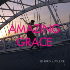 Amazing Grace - Big Earth Little Me