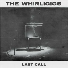 Last Call - The Whirligigs