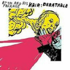 Hair Debatable (CD1) - Atom and His Package
