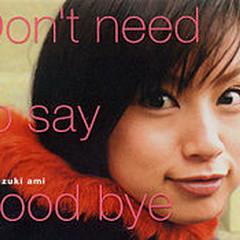 Don't Need to Say Good Bye - Ami Suzuki