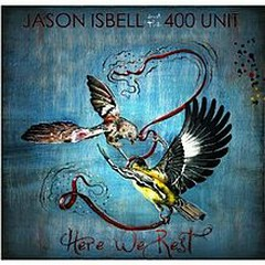 Here We Rest  - Jason Isbell