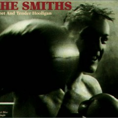 Sweet And Tender Hooligan - The Smiths