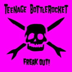 Freak Out - Teenage Bottlerocket