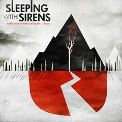With Ears To See And Eyes To Hear - Sleeping With Sirens