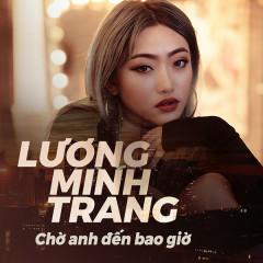 Chờ Anh Đến Bao Giờ - Lương Minh Trang