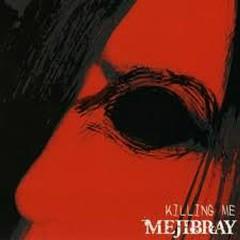 KILLING ME - MEJIBRAY
