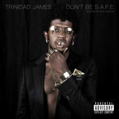 Don't Be S.A.F.E. - Trinidad James
