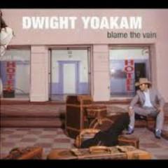 Blame The Vain - Dwight Yoakam