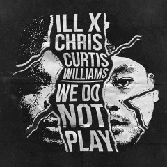 We Do Not Play (Single) - iLL Chris, Curtis Williams