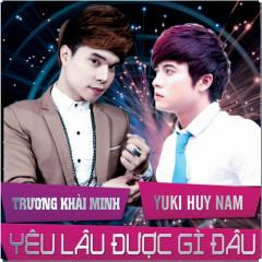 Yêu Lâu Được Gì Đâu - Trương Khải Minh, Yuki Huy Nam