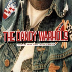 Thirteen Tales From Urban Bohemia - The Dandy Warhols