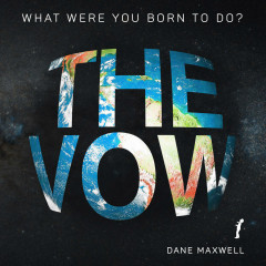 The Vow: What Were You Born to Do? - Dane Maxwell