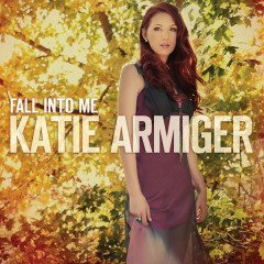 Fall Into Me - Katie Armiger