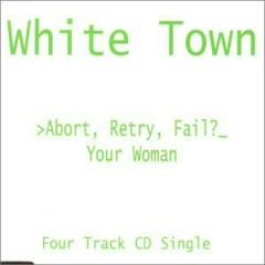 Abort, Retry, Fail (Your Woman) - White Town