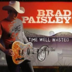 Time Well Wasted  (CD1) - Brad Paisley