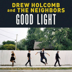Good Light - Drew Holcomb & The Neighbors