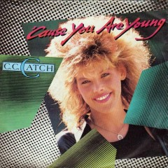 Cause You Are Young - C.C.Catch