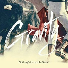 Gravity - Nothing's Carved In Stone