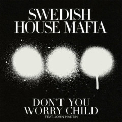 Don't You Worry Child (Remixes) - Single - Swedish House Mafia,John Martin
