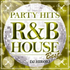 Party Hits - R&B House - Best Mixed By DJ Hiroki (CD1)