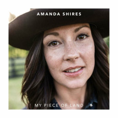 My Piece Of Land - Amanda Shires