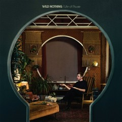 Life Of Pause - Wild Nothing
