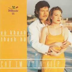 Chờ Em Muôn Kiếp - Vũ Khanh,Thanh Hà