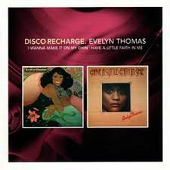 Disco Recharge I Wanna Make It On My Own / Have A Little Faith In Me - Evelyn Thomas