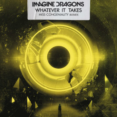 Whatever It Takes (Miss Congeniality Remix) - Imagine Dragons