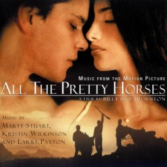 All The Pretty Horses OST (P.1) - Marty Stuart,Larry Paxton,Kristin Wilkinson