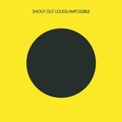 Impossible - Shout Out Louds