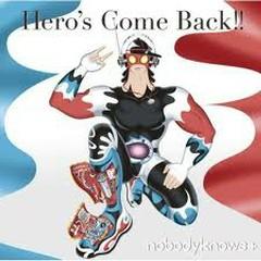Hero's Come Back!! - Nobodyknows+