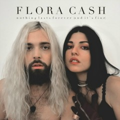 Nothing Lasts Forever (And It's Fine) - Flora Cash